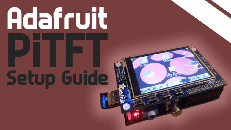 How to Set Up an AdaFruit PiTFT for the Raspberry Pi | Average Maker