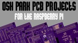 OSH Park Raspberry Pi Projects